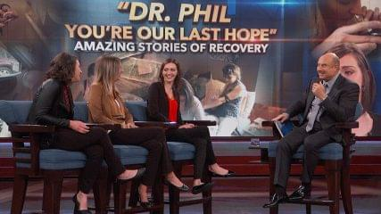 """Dr. Phil, You're Our Last Hope""; Amazing Stories of Recovery"
